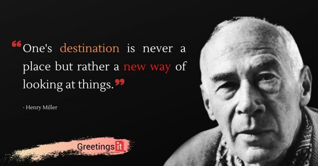 One's destination is never a place but rather a new way of looking at things 1