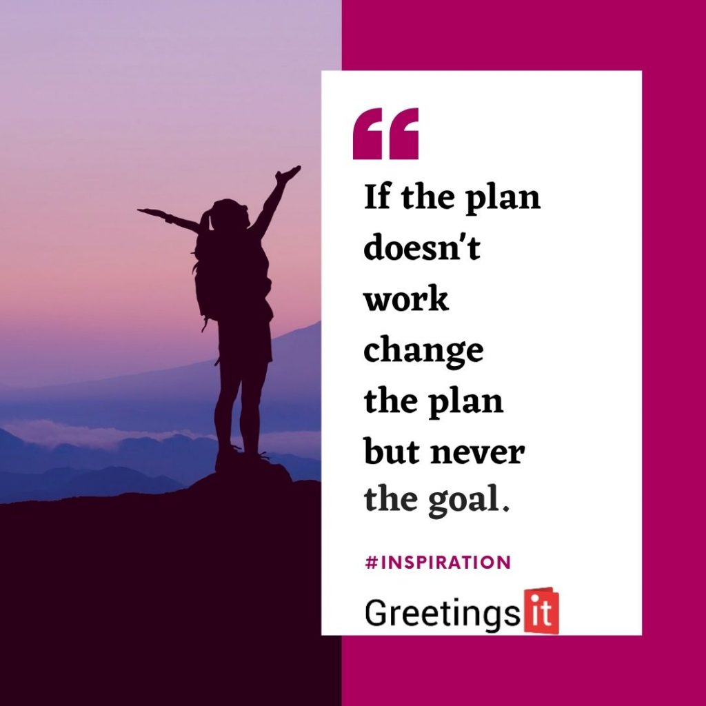 Inspirational quotes : If the Plan Doesn't Work, Change the Plan But Never the Goal